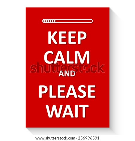 """Vector poster with phrase """"Keep calm and please wait"""". White words on red background - stock vector"""