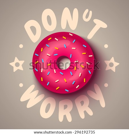 Vector poster with pink donut. Don't worry