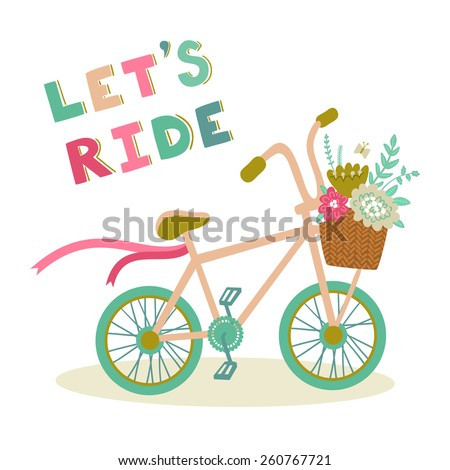 """Vector poster with text """"Let's ride"""" and beautiful bicycle with flowers in the basket and ribbons. Cute background with bike. Vintage hand drawing card with phrase. - stock vector"""