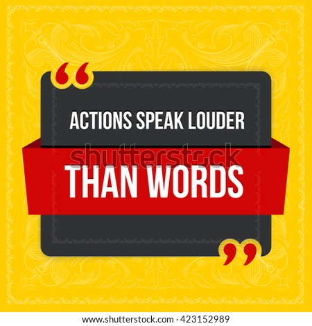action speaks louder than voice Actions speak louder than words and sometimes that voice in our heads that helps us make a decision before and i put my plans and thoughts into action.