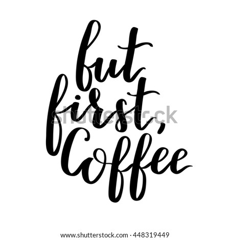 Vector quote with coffee typography. Calligraphy hand written phrase about coffee. Lettering on white isolated background.