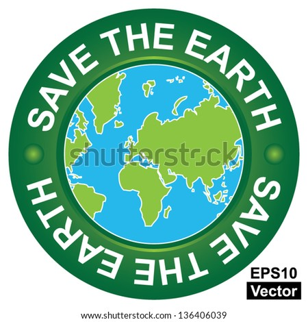 Vector : Save The Earth, Stop Global Warming and Ecology Concept Present By Green Save The Earth Circle Sign With Globe Inside Isolated on White Background - stock vector