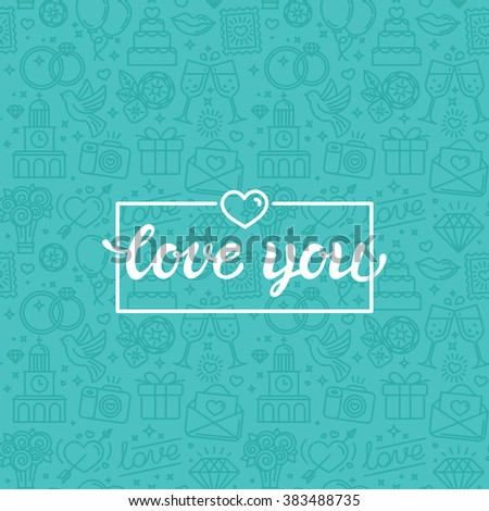Vector seamless pattern and background for wedding invitations and valentine's card postcards and banner with love you hand-lettering - love and marriage related icons in trendy linear style - stock vector