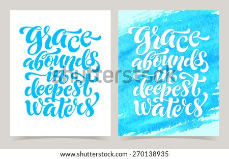 "Vector set of calligraphic inscriptions on watercolor background. ""Grace abounds in deepest waters"" posters or postcards. Typography collection - stock vector"