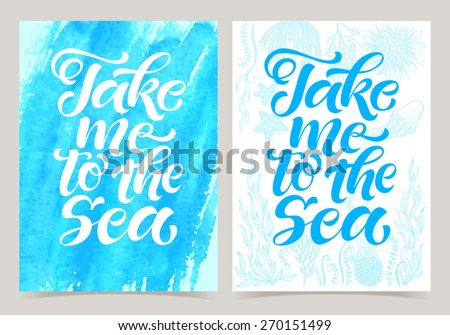 "Vector set of calligraphic inscriptions on watercolor background. ""Take me to the sea"" posters or postcards. Typography collection - stock vector"