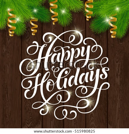 Vector set of holidays lettering, fir branch and streamers. Happy Holidays text for invitation and greeting card, prints and posters. Hand drawn calligraphic christmas design on wood background