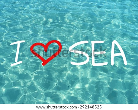 Vector shiny blue ocean realistic water. I love sea. Summer vacations image. Vector illustration can be used for web design, surface textures, summer posters, travel cards design. - stock vector