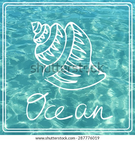 Vector shiny blue ocean realistic water with shell. Beautiful summer image. Vector illustration can be used for web design, surface textures, summer posters, trip and vacations cards design. - stock vector