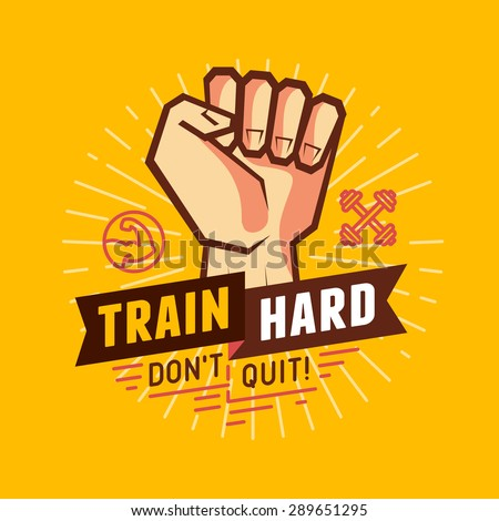 Vector sport and fitness illustration- design elements for motivational poster and t-shirt print - train hard,  don't quit - stock vector