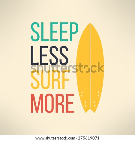 Vector surf typography sleep less surf more. T-shirt surfboard graphic design. Inspirational sports background. - stock vector