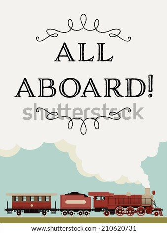 Vector template featuring 'All aboard!' phrase decorated with vintage looking train running by steam engine | Steam locomotive template - stock vector