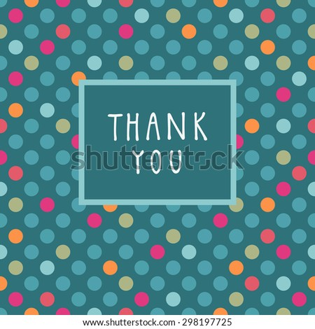 Vector Thank You card design with a frame and hand lettering in retro style. Colorful abstract geometric background. Celebration seamless pattern. Endless texture. Cute multicolor polka dots - stock vector