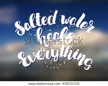 Vector trendy hand lettering poster. Hand drawn calligraphy ' salted water heals everything ' phrase calligraphy prints and posters.  poster for your design. de focused blurred background Sky and sea - stock vector