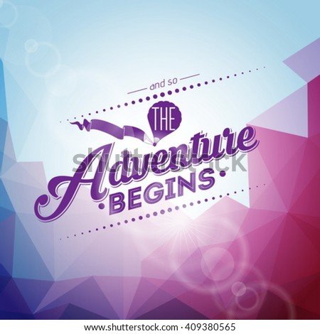 Vector typography design element for greeting cards and posters.And so the Adventure begins inspiration quote on abstract triangle background. Eps 10 illustration. - stock vector