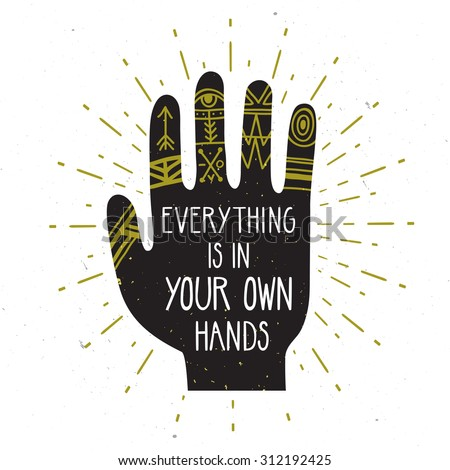 """Vector vintage card with hand silhouette and inspirational phrase on it """"Everything is in your own hand"""".Stylish hipster background. Inspirational words. Motivational quote. Grunge effect is separated - stock vector"""