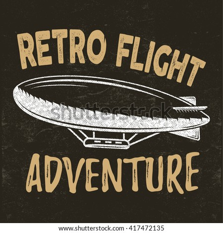 Vector vintage fly print design. Retro flight concept. Airship tee. Dirigible Travel label, logotype with lettering elements. Typography emblem. Adventure background, stamp for web design or print. - stock vector