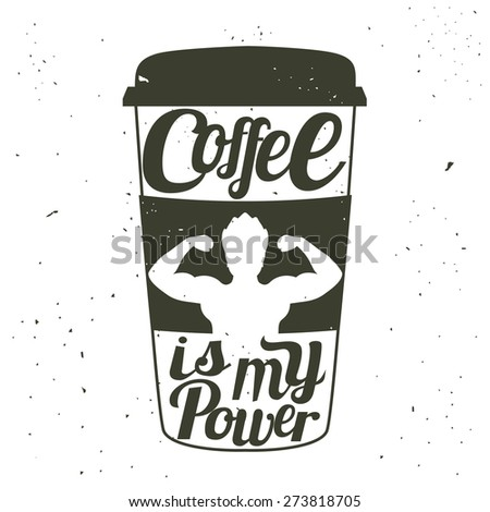 Vector vintage illustration. Coffee to go cup with muscular silhouette of a man and text - coffee is my power - stock vector