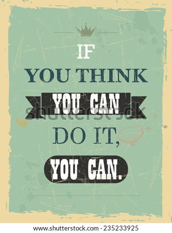 Vector vintage motivational quote: If you think you can do it, you can.  - stock vector