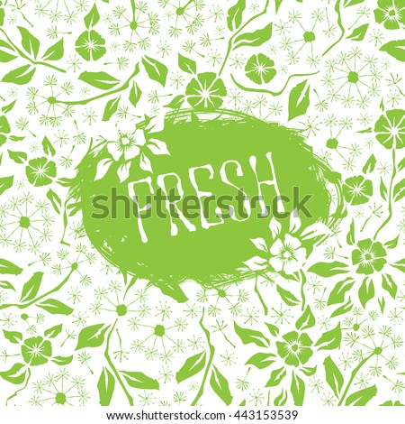 Vector with hand made seamless flower pattern. With inscription Fresh - stock vector