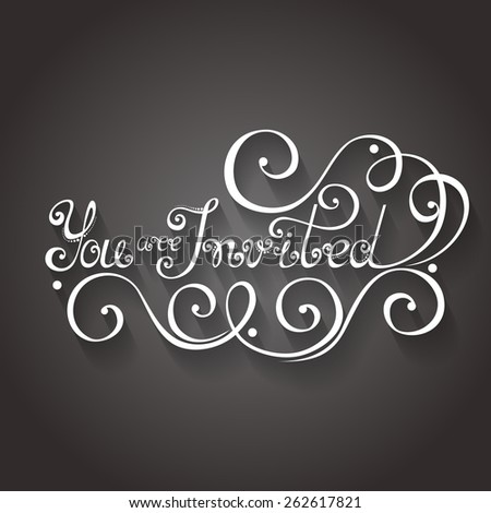 Vector You are Invited Inscription, Holiday Invitation, Wedding. Hand Drawn Lettering. Ornate Vintage Lettering - stock vector