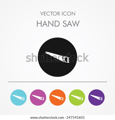 Very Useful Icon of Hand Saw On Multicolored Flat Round Buttons. - stock vector