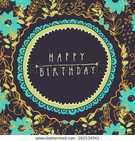 Vintage artistic vector happy birthday greeting card with hand-drawn ornate frames and floral seamless pattern with teal color flowers as a background. Hand lettering - stock vector