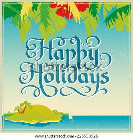 Vintage calligraphic Happy Holidays poster with tropic seaside view - stock vector