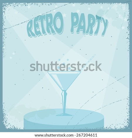 Vintage grungy retro background with a martini glass. Prigrashenie on a retro party. Vector illustration - stock vector