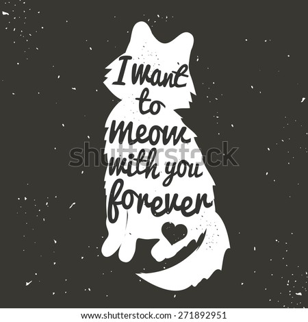 Vintage hand drawn romantic poster. Cute white cat silhouette and quote for valentines day card or save the date card. I want to meow with you forever. Inspirational vector typography. - stock vector