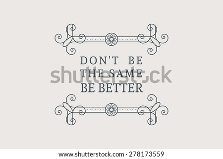 Vintage headline calligraphic decoration. Vector posters with ornamental borders and motivational quotes - stock vector