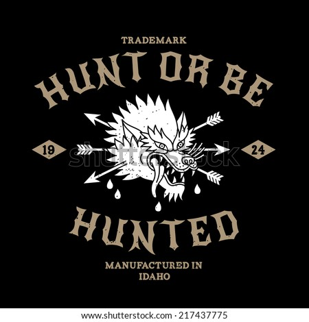 vintage label hunt or be hunted ( T-Shirt Print ) with wolf and arrows - stock vector