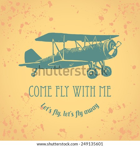 Vintage linocut airplane with texture on background, ink drops and text. Come fly with me. Let's fly let's fly away - stock vector