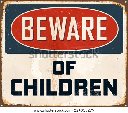 Vintage Metal Sign - Beware of Children - Vector EPS10. Grunge effects can be easily removed for a brand new, clean design. - stock vector