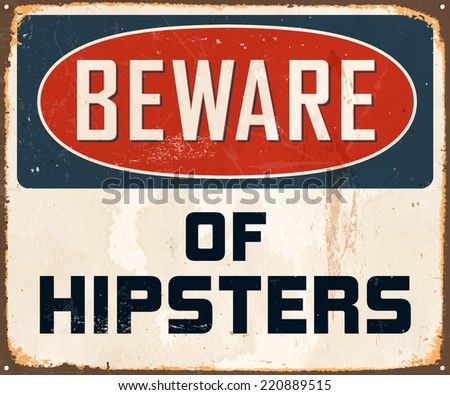 Vintage Metal Sign - Beware of Hipsters - Vector EPS10. Grunge effects can be easily removed for a brand new, clean design. - stock vector