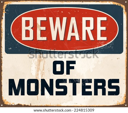 Vintage Metal Sign - Beware of Monsters - Vector EPS10. Grunge effects can be easily removed for a brand new, clean design. - stock vector