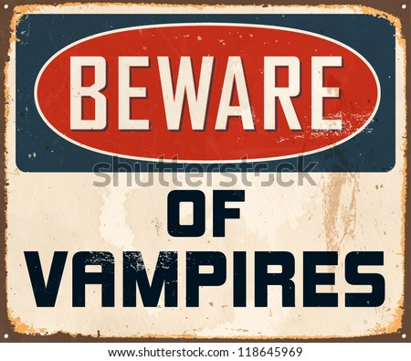 Vintage Metal Sign - Beware of Vampires - Vector EPS10. Grunge effects can be easily removed for a brand new, clean design. - stock vector