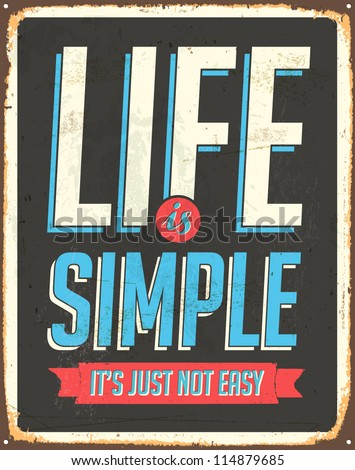 Vintage Metal Sign - Life is simple, it's not just easy - Vector EPS10. Grunge effects can be easily removed for a cleaner look. - stock vector