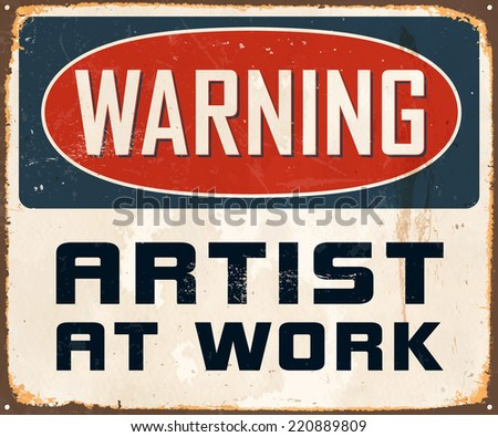 Vintage Metal Sign - Warning Artist At Work - Vector EPS10. Grunge effects can be easily removed for a cleaner look. - stock vector