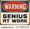 Vintage Metal Sign - Warning Genius at Work - Vector EPS10. Grunge effects can be easily removed for a cleaner look. - stock