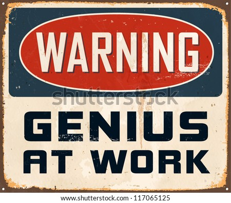 Vintage Metal Sign - Warning Genius at Work - Vector EPS10. Grunge effects can be easily removed for a cleaner look. - stock vector