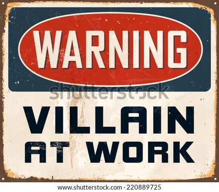 Vintage Metal Sign - Warning Villain At Work - Vector EPS10. Grunge effects can be easily removed for a cleaner look. - stock vector