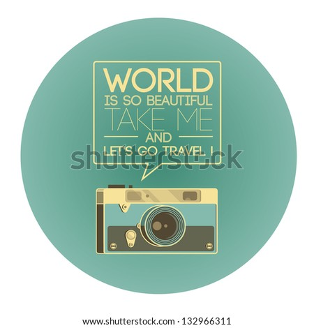 Vintage photo camera says 'World is so beautiful, take me and let's go travel!' - stock vector
