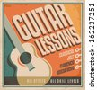 Vintage poster design for music lessons. Retro concept for learning to play guitar - all styles and skill levels. Creative concept on old paper texture. - stock vector