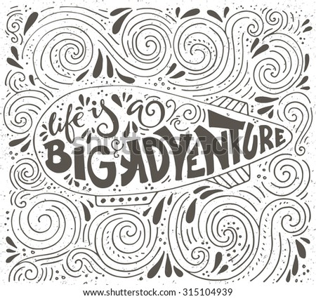 Vintage poster Life is a big adventure with various decorations - unique handdrawn lettering.  Can be used for bag design, poster, greeting cards or as t-shirt design. Vector typography.