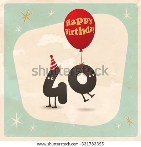 Vintage style funny 40th birthday Card  - Editable, grunge effects can be easily removed for a brand new, clean sign. - stock vector