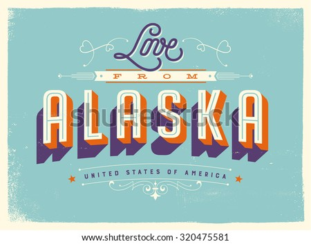 Vintage style Touristic Greeting Card with texture effects - Love from Alaska - Vector EPS10. - stock vector
