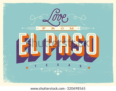 Vintage style Touristic Greeting Card with texture effects - Love from El Paso, Texas - Vector EPS10. - stock vector