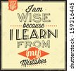Vintage Template / Retro Design / Quote Typographic Background / I Am Wise Because I Learn From My Mistakes - stock vector