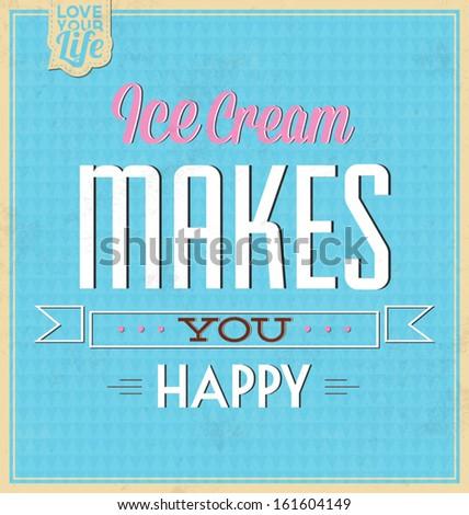 Vintage Template / Retro Design / Quote Typographic Background / Ice Cream Makes You Happy - stock vector