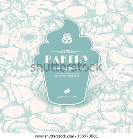 Vintage template with label sticker form cupcake on seamless background with sketch bakery, pastries, sweets, desserts, cake, muffin, bun, macaroons. Design for menu, banner, card, bakery shop - stock vector